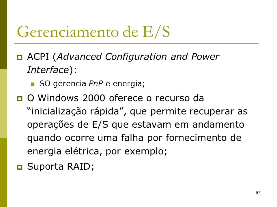 57 Gerenciamento de E/S ACPI (Advanced Configuration and Power Interface): SO gerencia PnP e energia; O Windows 2000 oferece o recurso da inicializaçã