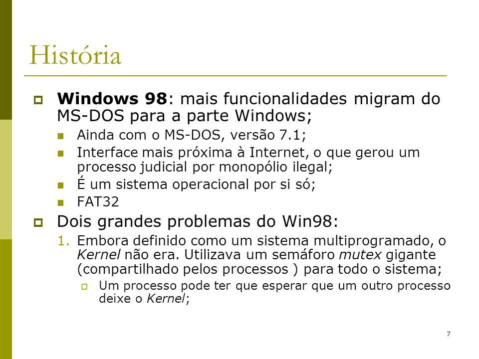 7 História Windows 98: mais funcionalidades migram do MS-DOS para a parte Windows; Ainda com o MS-DOS, versão 7.1; Interface mais próxima à Internet,