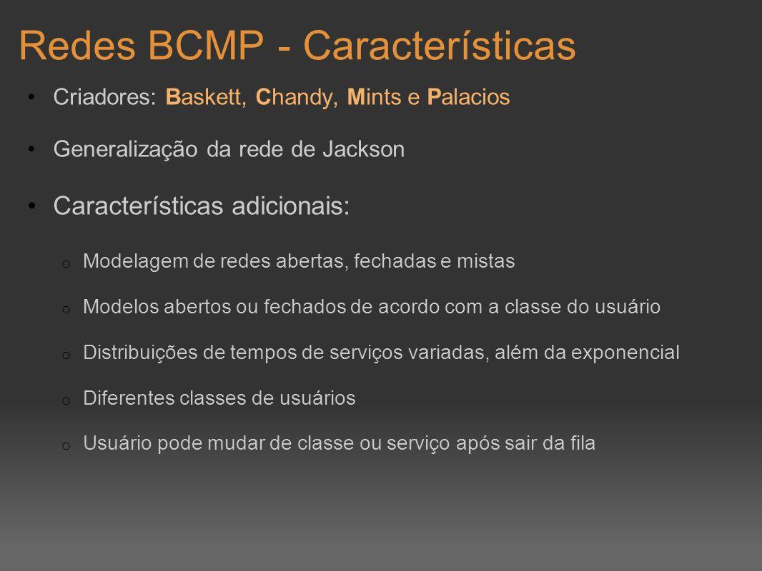 Redes BCMP - Características Criadores: Baskett, Chandy, Mints e Palacios Generalização da rede de Jackson Características adicionais: o Modelagem de