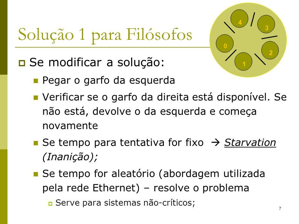 7 Solução 1 para Filósofos Se modificar a solução: Pegar o garfo da esquerda Verificar se o garfo da direita está disponível.
