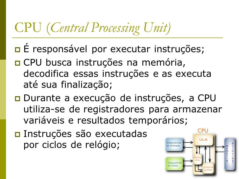 10 CPU (Central Processing Unit) É responsável por executar instruções; CPU busca instruções na memória, decodifica essas instruções e as executa até