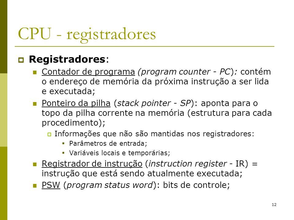 12 CPU - registradores Registradores: Contador de programa (program counter - PC): contém o endereço de memória da próxima instrução a ser lida e exec