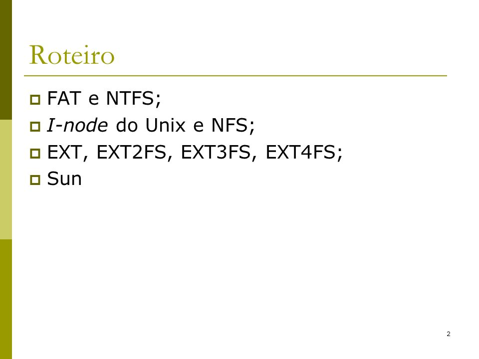2 Roteiro FAT e NTFS; I-node do Unix e NFS; EXT, EXT2FS, EXT3FS, EXT4FS; Sun