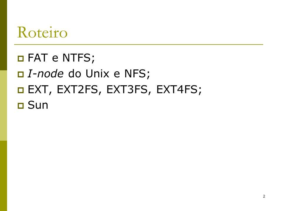 33 Sistemas de Arquivos Ext2/Ext3 Grupo de blocos BootGrupo 0Grupo n Super bloco Descritor de grupo Bitmap Bloco de dados Bitmap I-nodes Tabela I-nodes Blocos de dados 1 bloco n blocos 1 bloco 1 bloco n blocos n blocos