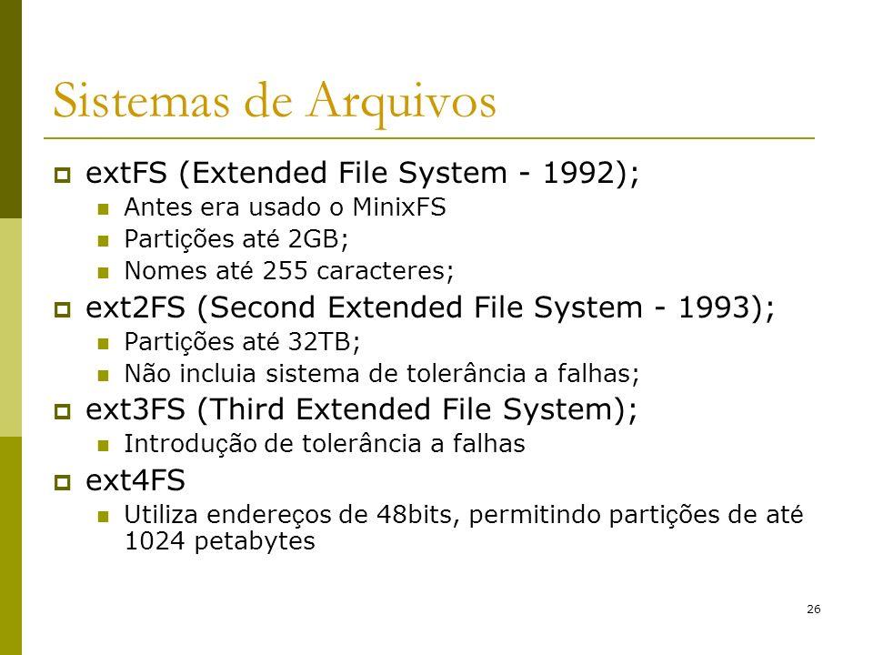26 Sistemas de Arquivos extFS (Extended File System - 1992); Antes era usado o MinixFS Parti ç ões at é 2GB; Nomes at é 255 caracteres; ext2FS (Second