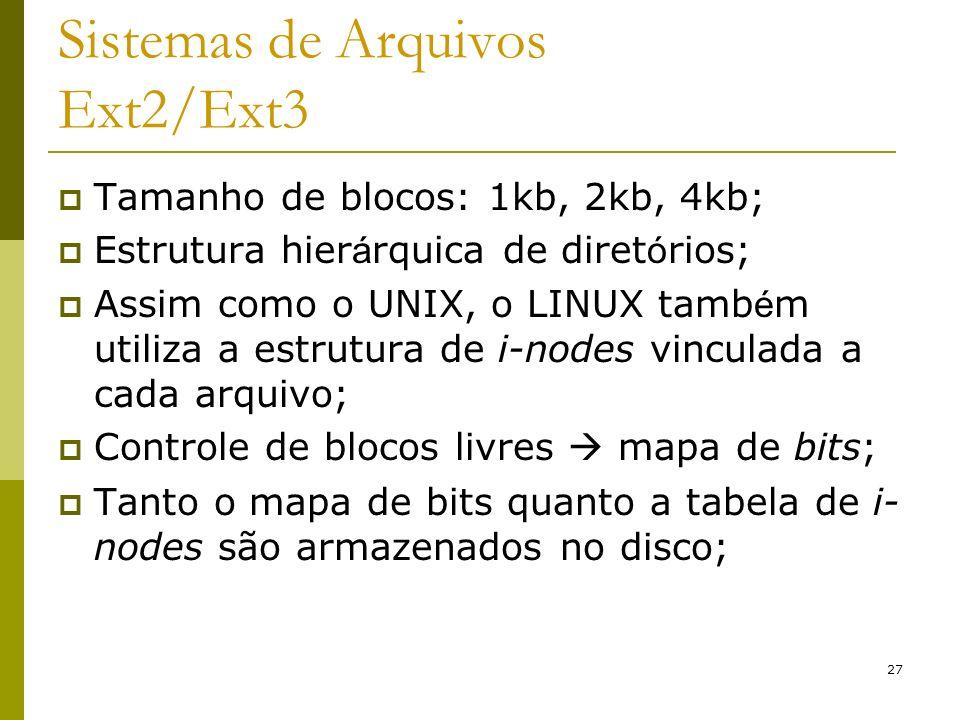 27 Sistemas de Arquivos Ext2/Ext3 Tamanho de blocos: 1kb, 2kb, 4kb; Estrutura hier á rquica de diret ó rios; Assim como o UNIX, o LINUX tamb é m utili