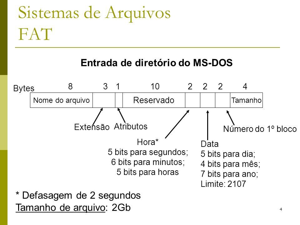 5 Sistemas de Arquivos FAT Trabalha com grupos de setores, ou clusters, múltiplos de 512Kb; Três versões: FAT12, FAT16, FAT32 (VFAT), dependendo de quantos bits são utilizados para armazenar cada posição na FAT; FAT12: Tamanho dos clusters: 512Kb, 1Kb, 2Kb, 4Kb Até no máximo 4080 clusters; Tamanho de partição até 16 Mb; Utilizado em discos flexíveis (floppy disks) FAT16: Tamanho dos clusters: 2Kb, 4Kb, 8Kb, 16Kb e 32Kb; Quanto maior o tamanho do disco, maior o tamanho do cluster Desperdício de espaço Tamanho de partição até 2Gb;
