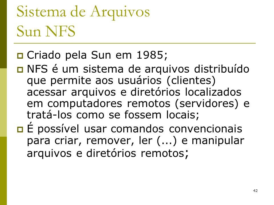 42 Sistema de Arquivos Sun NFS Criado pela Sun em 1985; NFS é um sistema de arquivos distribuído que permite aos usuários (clientes) acessar arquivos