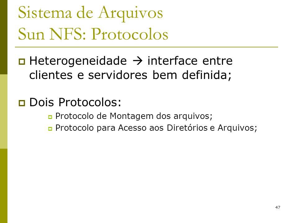 47 Sistema de Arquivos Sun NFS: Protocolos Heterogeneidade interface entre clientes e servidores bem definida; Dois Protocolos: Protocolo de Montagem