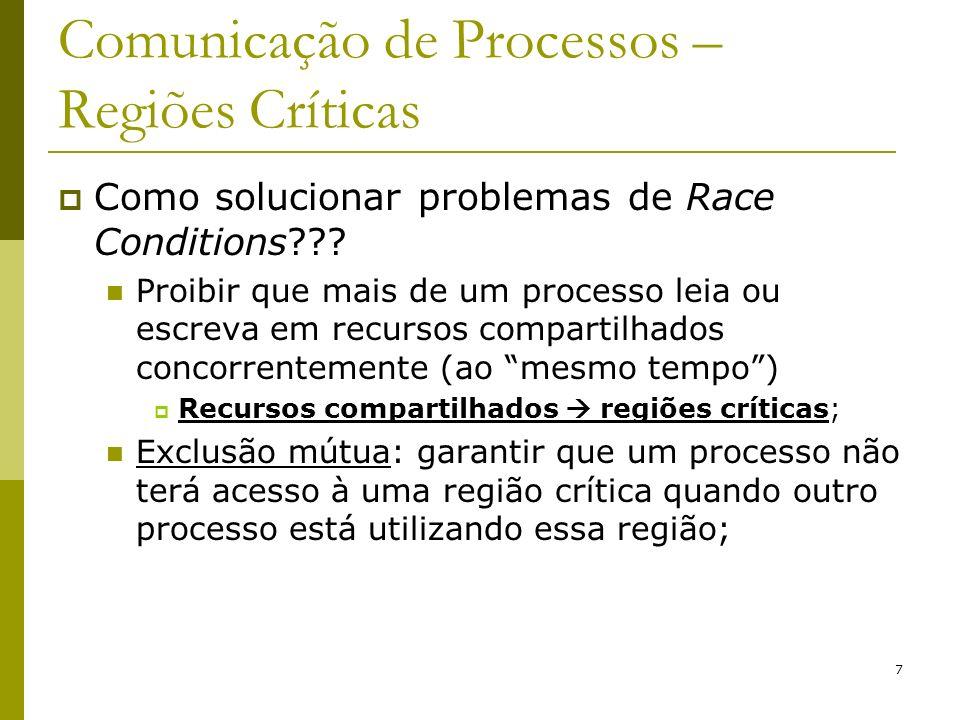 7 Comunicação de Processos – Regiões Críticas Como solucionar problemas de Race Conditions??? Proibir que mais de um processo leia ou escreva em recur