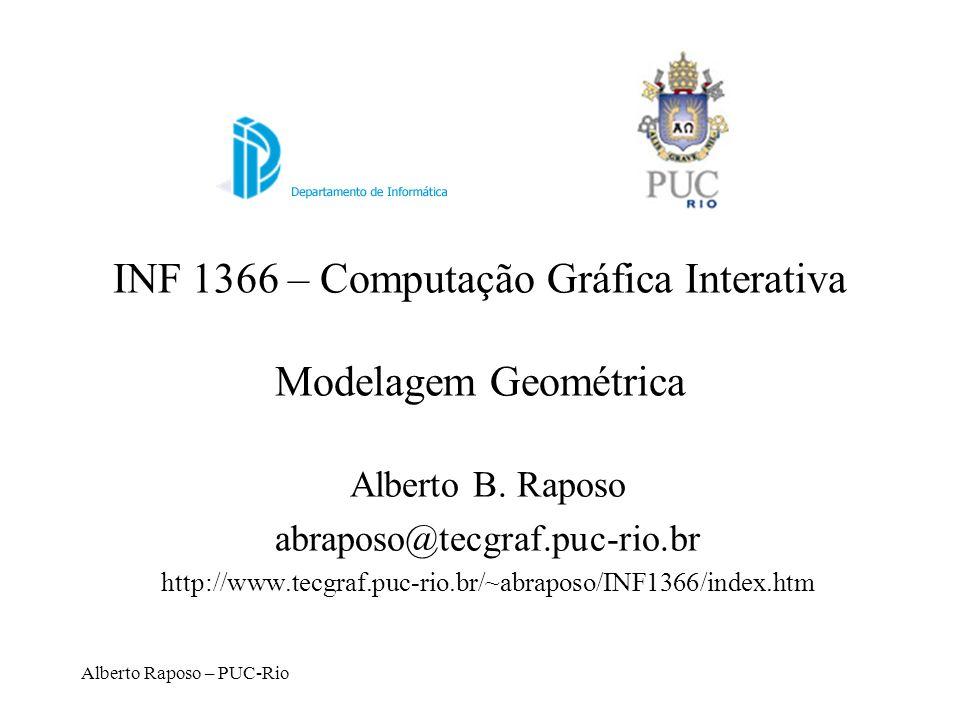 Alberto Raposo – PUC-Rio Exemplos de Conexões de Curvas C0C0 C1C1 C2C2 TV 2 TV 3 TV 1 P1P1 P2P2 P3P3 Q1Q1 Q2Q2 Q3Q3 Q 1 e Q 2 têm continuidade C 1 porque seus vetores tangentes, TV 1 e TV 2 são iguais.