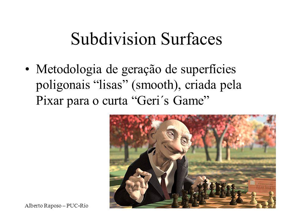 Alberto Raposo – PUC-Rio Subdivision Surfaces Metodologia de geração de superfícies poligonais lisas (smooth), criada pela Pixar para o curta Geri´s G