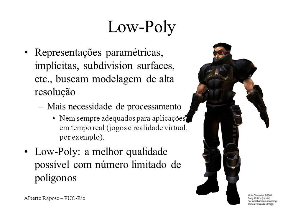 Alberto Raposo – PUC-Rio Low-Poly Representações paramétricas, implícitas, subdivision surfaces, etc., buscam modelagem de alta resolução –Mais necess
