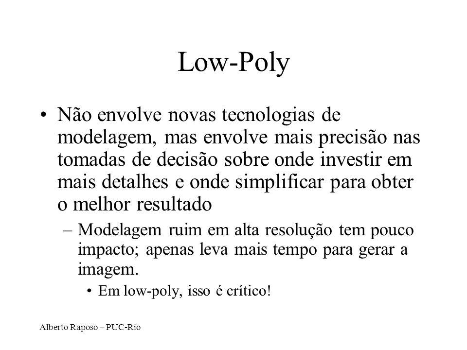 Alberto Raposo – PUC-Rio Low-Poly Não envolve novas tecnologias de modelagem, mas envolve mais precisão nas tomadas de decisão sobre onde investir em