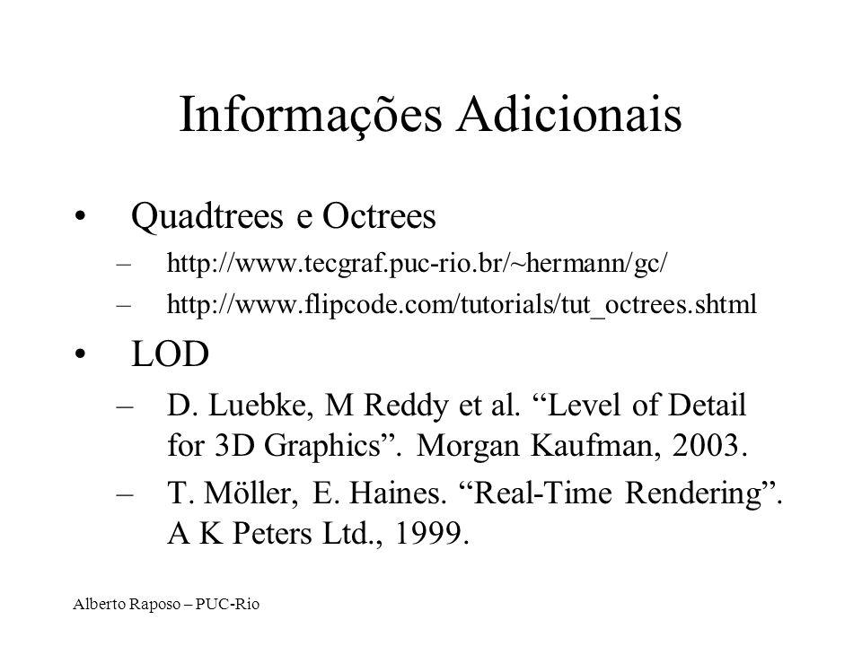 Alberto Raposo – PUC-Rio Informações Adicionais Quadtrees e Octrees –http://www.tecgraf.puc-rio.br/~hermann/gc/ –http://www.flipcode.com/tutorials/tut