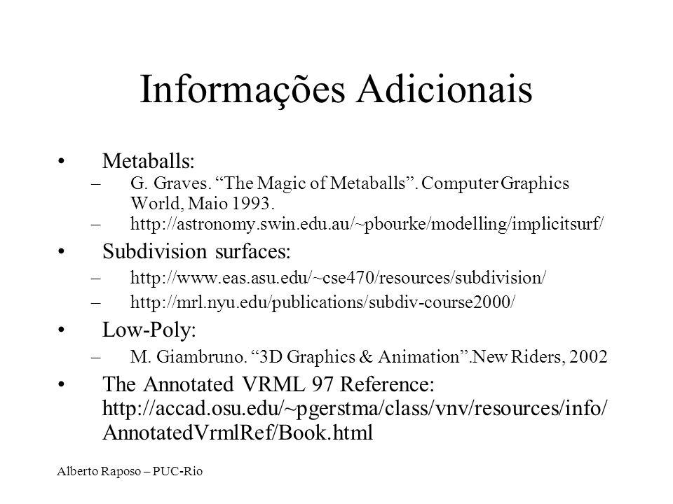 Alberto Raposo – PUC-Rio Informações Adicionais Metaballs: –G. Graves. The Magic of Metaballs. Computer Graphics World, Maio 1993. –http://astronomy.s