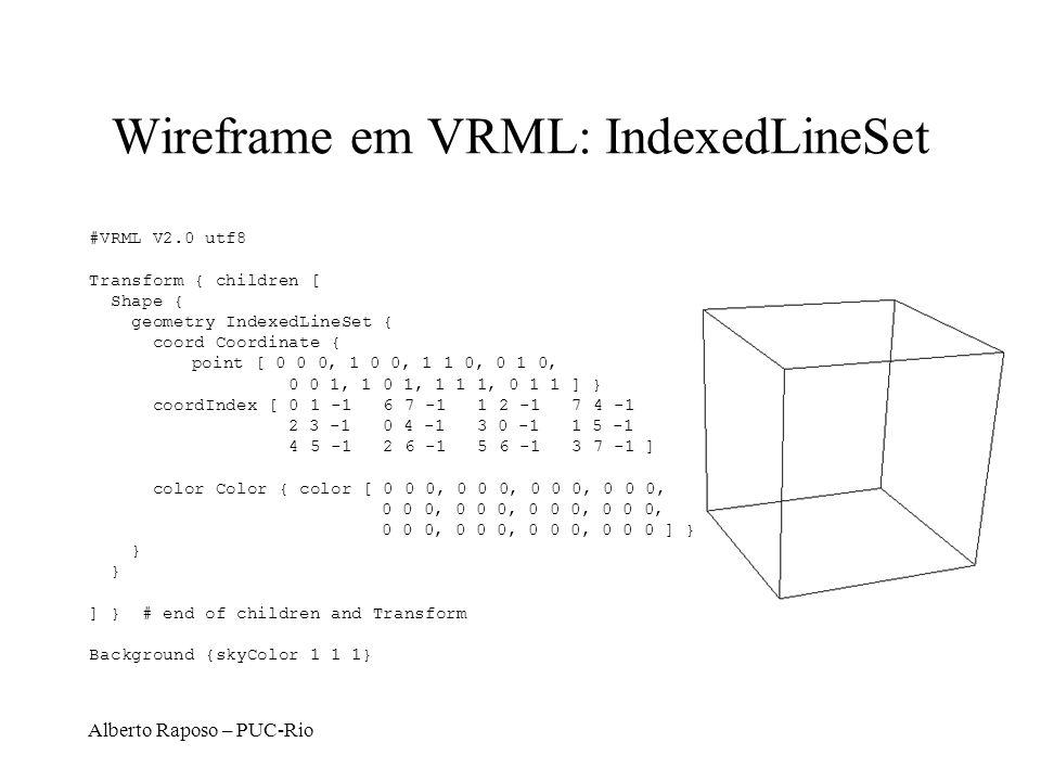 Alberto Raposo – PUC-Rio Wireframe em VRML: IndexedLineSet #VRML V2.0 utf8 Transform { children [ Shape { geometry IndexedLineSet { coord Coordinate {