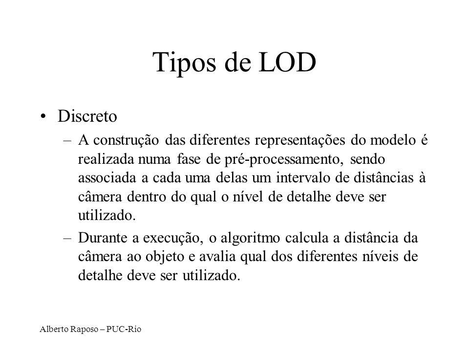 Alberto Raposo – PUC-Rio Tipos de LOD Discreto –A construção das diferentes representações do modelo é realizada numa fase de pré-processamento, sendo