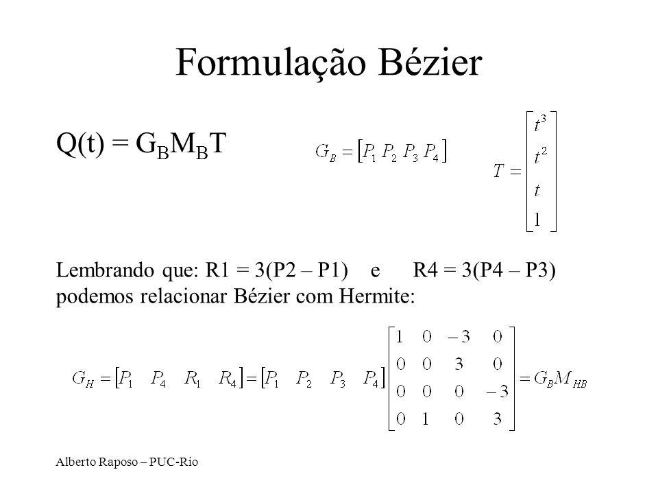 Alberto Raposo – PUC-Rio Formulação Bézier Q(t) = G B M B T Lembrando que: R1 = 3(P2 – P1) e R4 = 3(P4 – P3) podemos relacionar Bézier com Hermite: