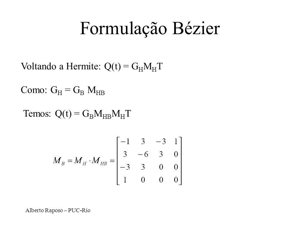 Alberto Raposo – PUC-Rio Formulação Bézier Voltando a Hermite: Q(t) = G H M H T Como: G H = G B M HB Temos: Q(t) = G B M HB M H T