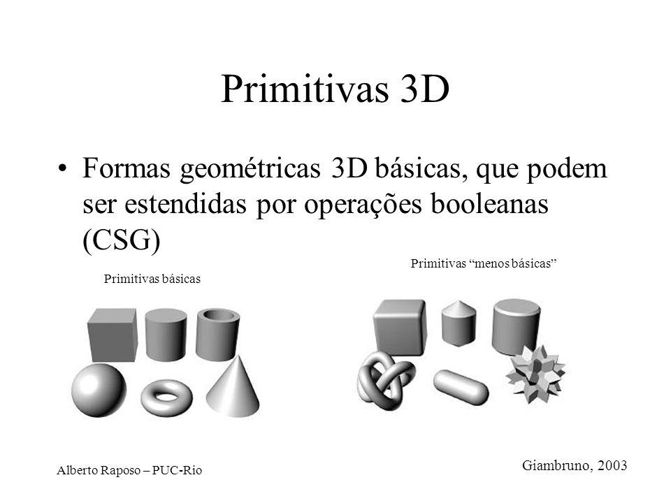 Alberto Raposo – PUC-Rio Primitivas 3D Formas geométricas 3D básicas, que podem ser estendidas por operações booleanas (CSG) Giambruno, 2003 Primitiva
