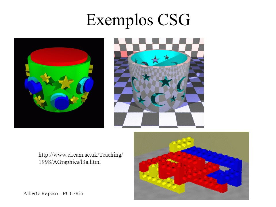 Alberto Raposo – PUC-Rio Exemplos CSG http://www.cl.cam.ac.uk/Teaching/ 1998/AGraphics/l3a.html