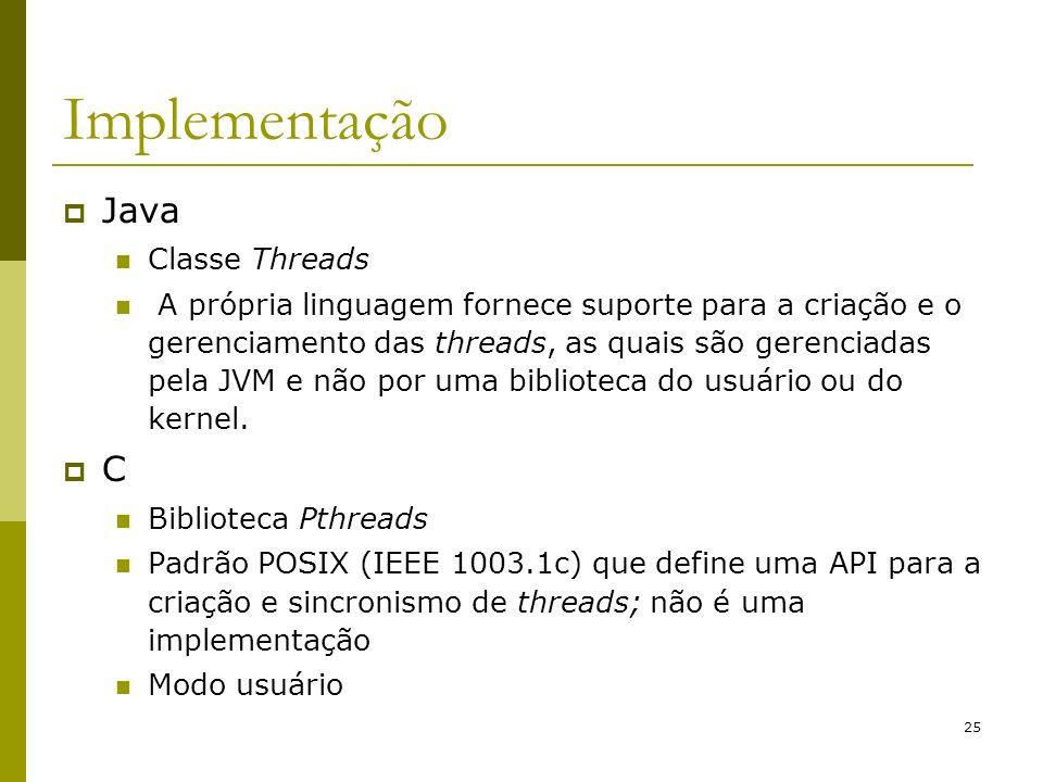 25 Implementação Java Classe Threads A própria linguagem fornece suporte para a criação e o gerenciamento das threads, as quais são gerenciadas pela J