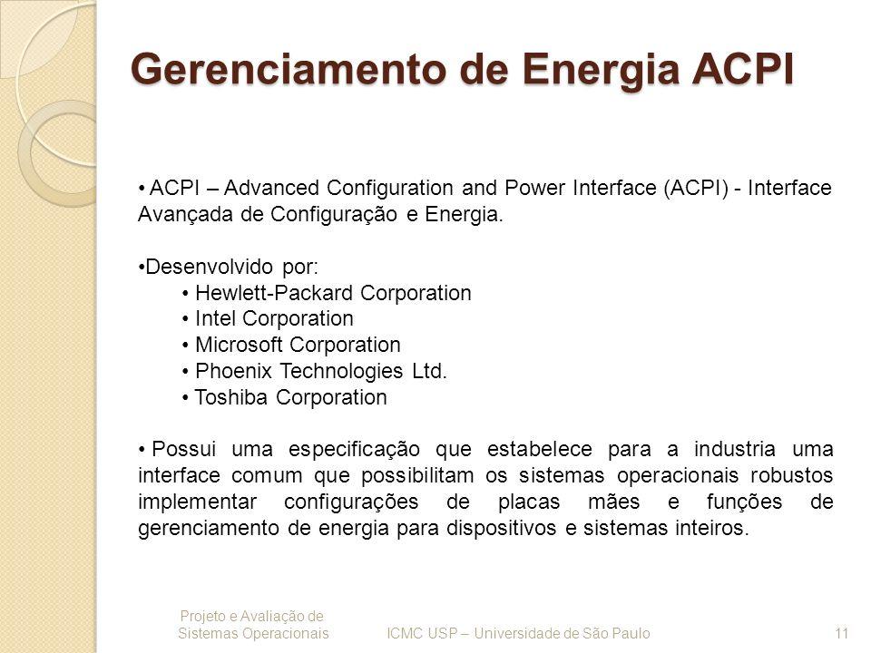 Gerenciamento de Energia ACPI Projeto e Avaliação de Sistemas Operacionais 11 ICMC USP – Universidade de São Paulo ACPI – Advanced Configuration and P