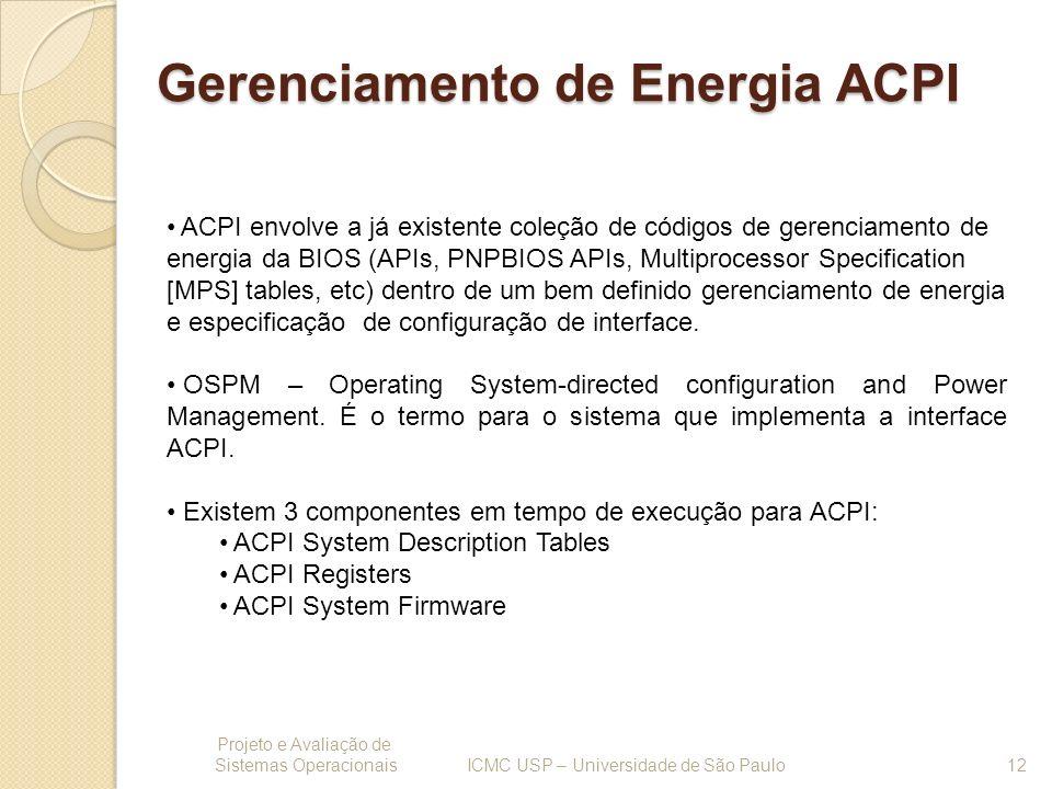Gerenciamento de Energia ACPI Projeto e Avaliação de Sistemas Operacionais 12 ICMC USP – Universidade de São Paulo ACPI envolve a já existente coleção