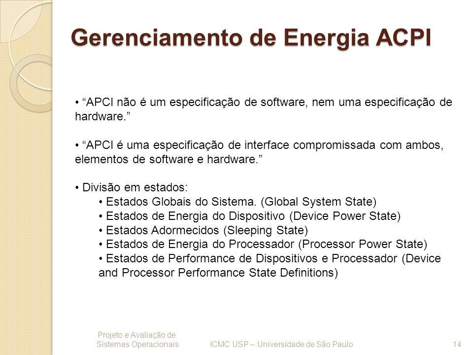 Gerenciamento de Energia ACPI Projeto e Avaliação de Sistemas Operacionais 14 ICMC USP – Universidade de São Paulo APCI não é um especificação de soft