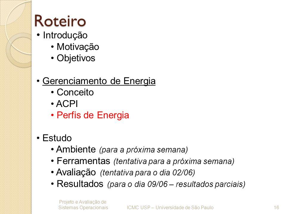 Roteiro Projeto e Avaliação de Sistemas Operacionais 16 ICMC USP – Universidade de São Paulo Introdução Motivação Objetivos Gerenciamento de Energia C