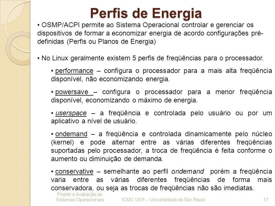 Perfis de Energia Projeto e Avaliação de Sistemas Operacionais 17 ICMC USP – Universidade de São Paulo OSMP/ACPI permite ao Sistema Operacional contro