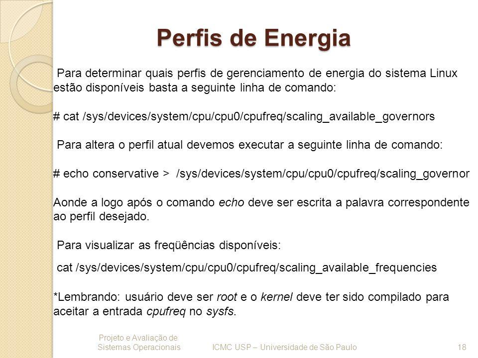 Perfis de Energia Projeto e Avaliação de Sistemas Operacionais 18 ICMC USP – Universidade de São Paulo Para determinar quais perfis de gerenciamento d