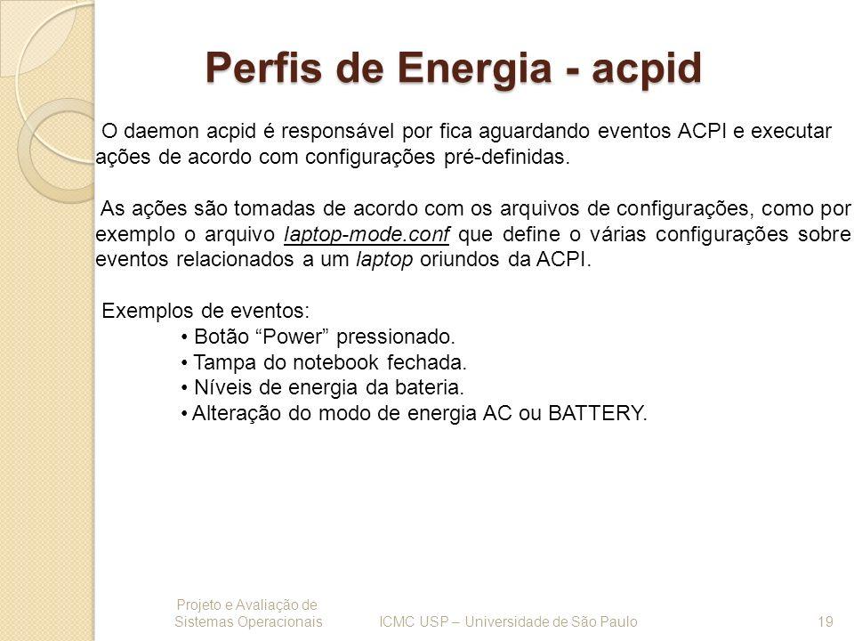 Perfis de Energia - acpid Projeto e Avaliação de Sistemas Operacionais 19 ICMC USP – Universidade de São Paulo O daemon acpid é responsável por fica a