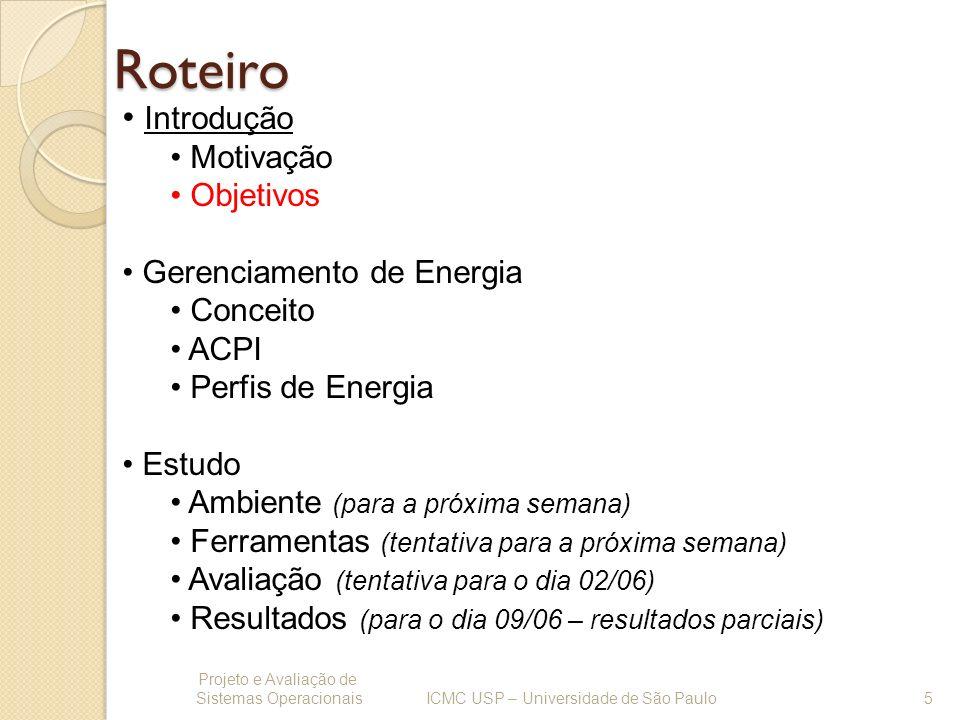 Roteiro Projeto e Avaliação de Sistemas Operacionais 5 ICMC USP – Universidade de São Paulo Introdução Motivação Objetivos Gerenciamento de Energia Co
