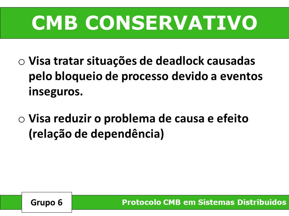 CMB CONSERVATIVO o Visa tratar situações de deadlock causadas pelo bloqueio de processo devido a eventos inseguros. o Visa reduzir o problema de causa