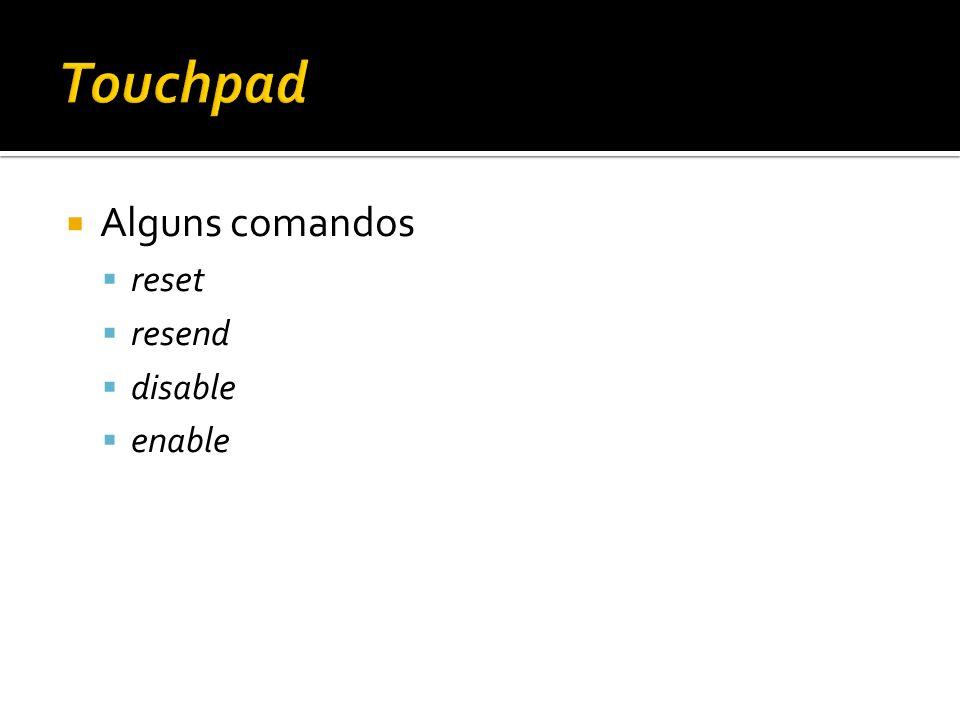 Alguns comandos reset resend disable enable