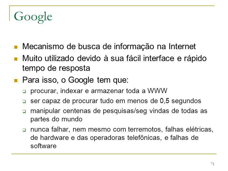 71 Google Mecanismo de busca de informação na Internet Muito utilizado devido à sua fácil interface e rápido tempo de resposta Para isso, o Google tem