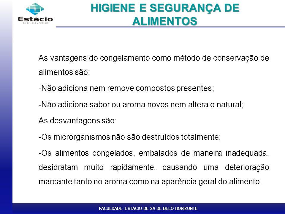 FACULDADE ESTÁCIO DE SÁ DE BELO HORIZONTE As vantagens do congelamento como método de conservação de alimentos são: -Não adiciona nem remove compostos