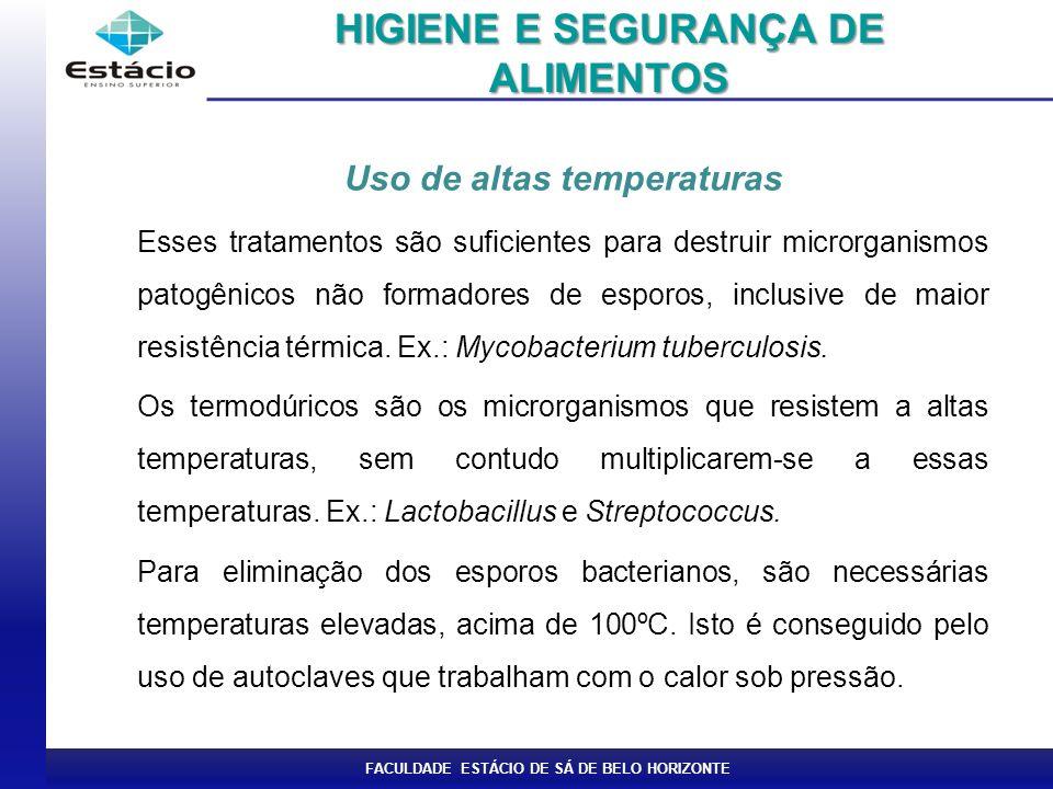 FACULDADE ESTÁCIO DE SÁ DE BELO HORIZONTE Uso de altas temperaturas Esses tratamentos são suficientes para destruir microrganismos patogênicos não formadores de esporos, inclusive de maior resistência térmica.
