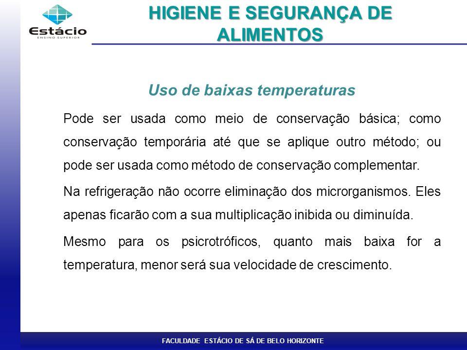 FACULDADE ESTÁCIO DE SÁ DE BELO HORIZONTE Uso de baixas temperaturas Pode ser usada como meio de conservação básica; como conservação temporária até que se aplique outro método; ou pode ser usada como método de conservação complementar.