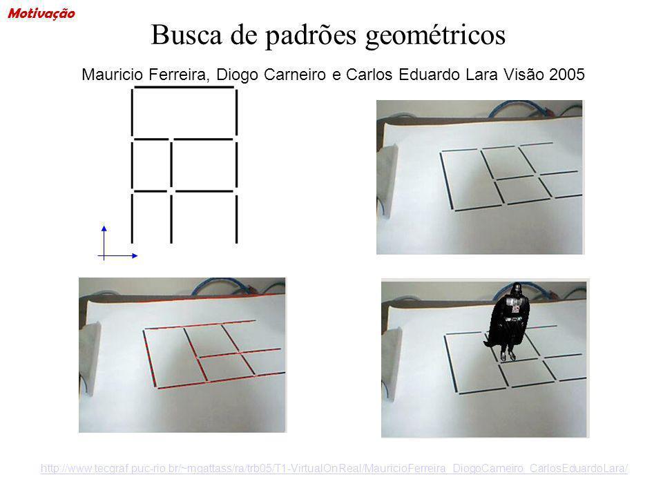 Busca de padrões geométricos http://www.tecgraf.puc-rio.br/~mgattass/ra/trb05/T1-VirtualOnReal/MauricioFerreira_DiogoCarneiro_CarlosEduardoLara/ Mauri