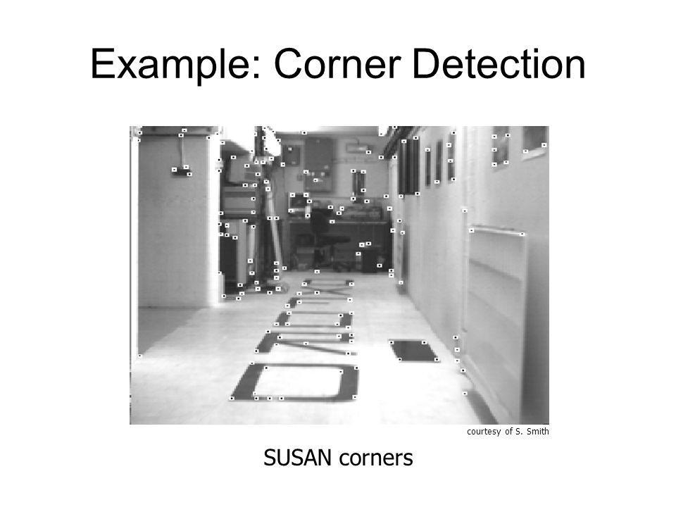 Example: Corner Detection courtesy of S. Smith SUSAN corners