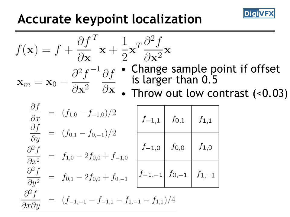 Accurate keypoint localization Change sample point if offset is larger than 0.5 Throw out low contrast (<0.03)
