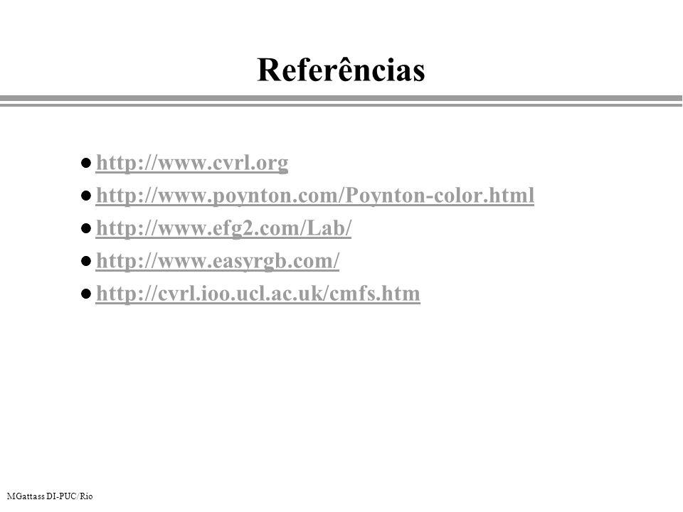 MGattass DI-PUC/Rio Referências l http://www.cvrl.org http://www.cvrl.org l http://www.poynton.com/Poynton-color.html http://www.poynton.com/Poynton-c