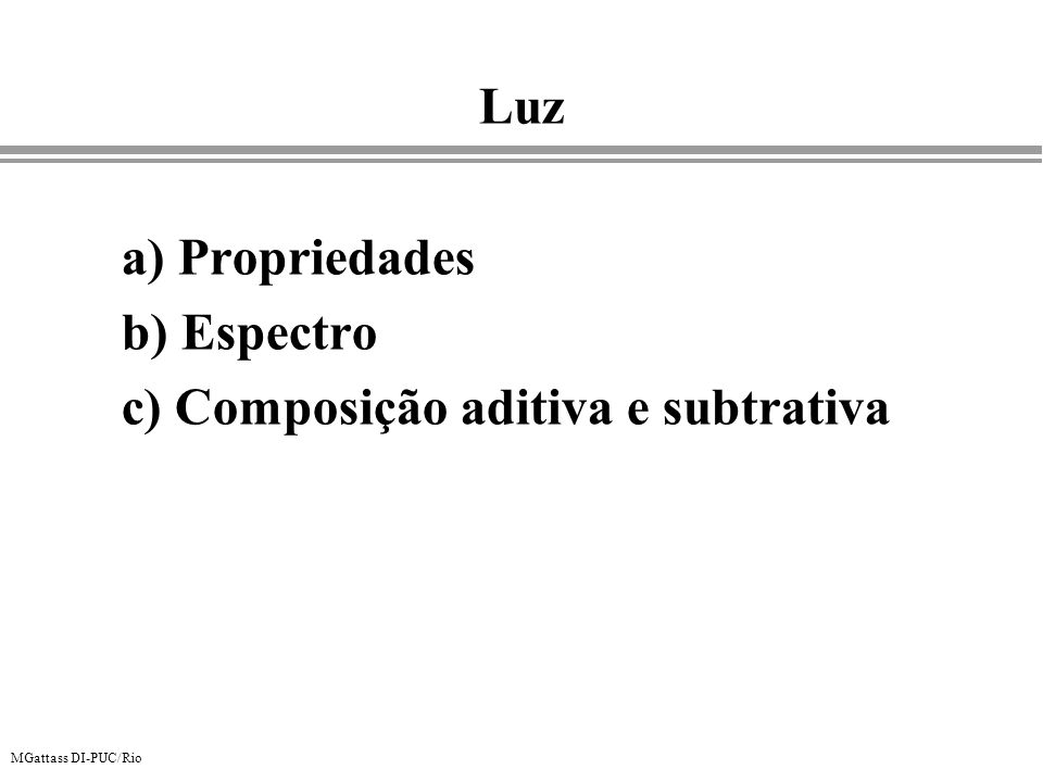 MGattass DI-PUC/Rio XYZ sRGB: Passo 1 Converte utilizando ITU-R BT.709: