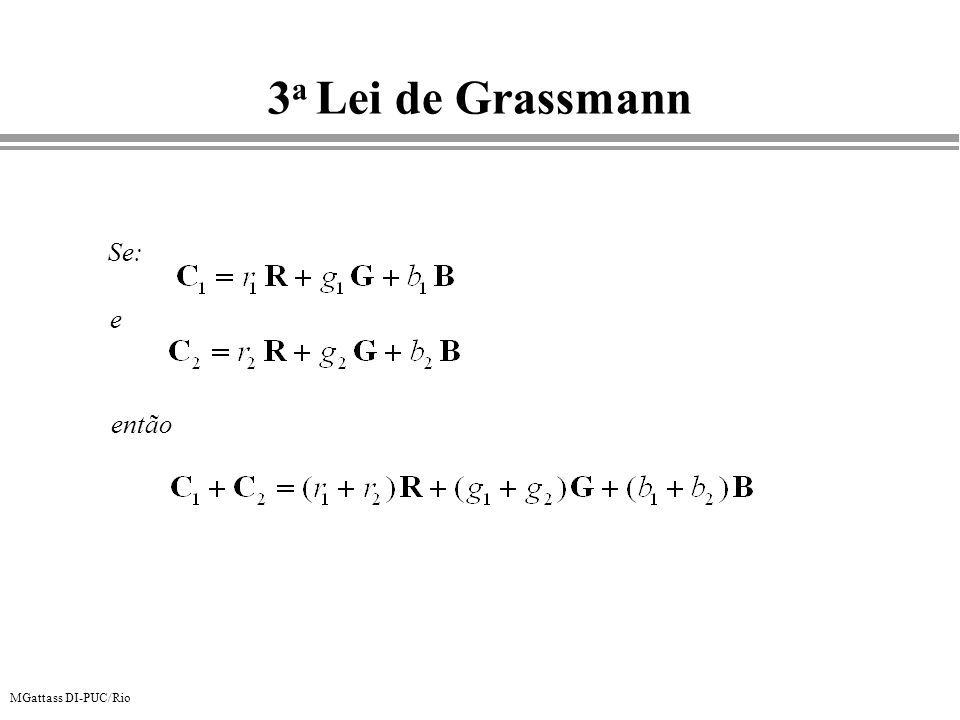 MGattass DI-PUC/Rio 3 a Lei de Grassmann Se: e então