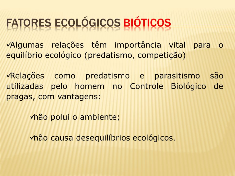 Algumas relações têm importância vital para o equilíbrio ecológico (predatismo, competição) Relações como predatismo e parasitismo são utilizadas pelo