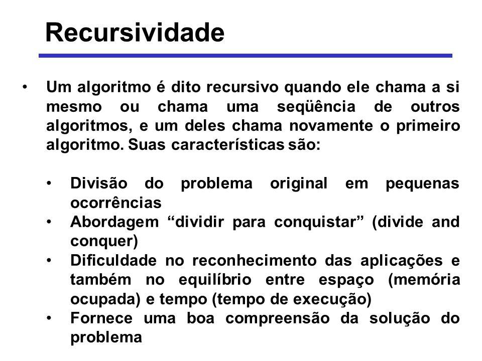 Recursividade Um algoritmo é dito recursivo quando ele chama a si mesmo ou chama uma seqüência de outros algoritmos, e um deles chama novamente o prim