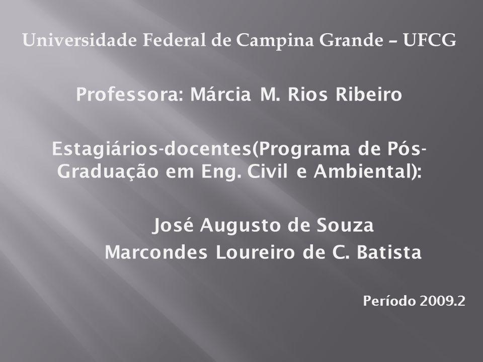 Universidade Federal de Campina Grande – UFCG Professora: Márcia M. Rios Ribeiro Estagiários-docentes(Programa de Pós- Graduação em Eng. Civil e Ambie